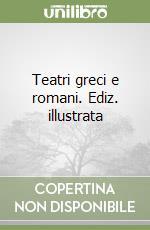 Teatri greci e romani. Ediz. illustrata libro di Pappalardo Umberto