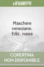 Maschere veneziane. Ediz. russa libro