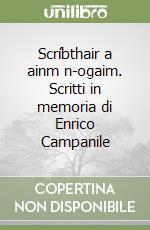 Scríbthair a ainm n-ogaim. Scritti in memoria di Enrico Campanile libro