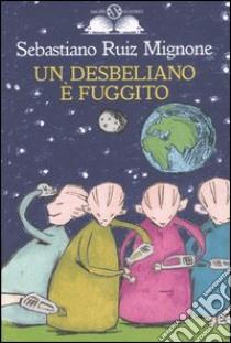 Un desbeliano è fuggito libro di Mignone Sebastiano R.