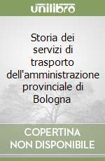 Storia dei servizi di trasporto dell'amministrazione provinciale di Bologna libro di Formentin Fabio; Damiani Davide