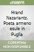 Hrand Nazariantz. Poeta armeno esule in Puglia libro