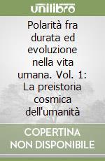 Polarità fra durata ed evoluzione nella vita umana. Vol. 1: La preistoria cosmica dell'umanità libro di Steiner Rudolf