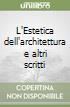 L'Estetica dell'architettura e altri scritti libro