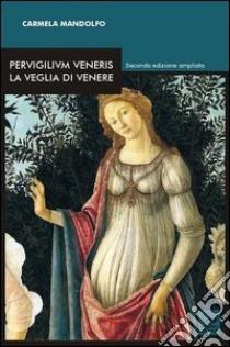 Pervigilium Veneris. La veglia di Venere libro di Mandolfo Carmela