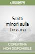 Scritti minori sulla Toscana libro