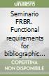 Seminario FRBR. Functional requirements for bibliographic records - Requisiti funzionali per record bibliografici libro