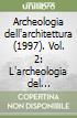 Archeologia dell'architettura (1997). Vol. 2: L'archeologia del costruito in Italia e in Europa. Esperienze a confronto e orientamenti della ricerca (Genova, 10 maggio 1996) libro
