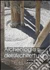 Archeologia dell'architettura (2011). Vol. 16: Miscelare calce, fondare muri libro