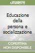 Educazione della persona e socializzazione libro