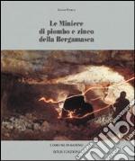 Le miniere di piombo e di zinco della bergamasca. Ediz. illustrata