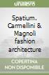 Spatium. Carmellini & Magnoli fashion architecture libro