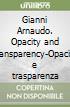Gianni Arnaudo. Opacity and transparency-Opacità e trasparenza libro