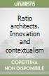 Ratio architects. Innovation and contextualism libro