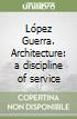 López Guerra. Architecture: a discipline of service libro