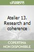 Atelier 13. Research and coherence libro