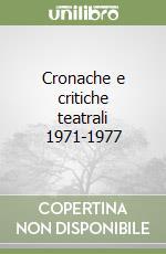 Cronache e critiche teatrali 1971-1977 libro di Lombardo Agostino; Melchiori G. (cur.); Luppi F. (cur.)