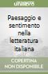Paesaggio e sentimento nella letteratura italiana libro