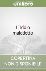 L'Idolo maledetto libro di Carioli Janna; Mattia Luisa
