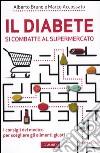 Il diabete si combatte al supermercato. I consigli del medico per scegliere gli alimenti giusti libro