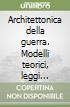 Architettonica della guerra. Modelli teorici, leggi concettuali e costituzione ontologica libro