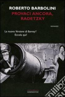 Provaci ancora, Radetzky libro di Barbolini Roberto