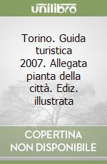 Torino. Guida turistica 2007. Allegata pianta della città. Ediz. illustrata libro