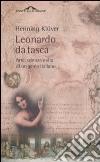 Leonardo da Vinci da tasca. Arte, scienza e vita di un genio italiano libro