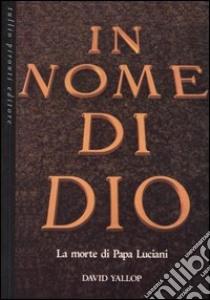 In nome di Dio. La morte di papa Luciani libro di Yallop David A.