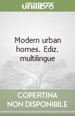 Modern urban homes. Ediz. multilingue libro