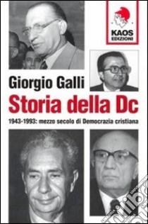 Storia della DC. 1943-1993: mezzo secolo di Democrazia cristiana libro di Galli Giorgio