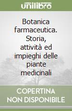 Botanica farmaceutica. Storia, attività ed impieghi delle piante medicinali libro di Nicoletti Marcello