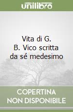 Vita di G. B. Vico scritta da sé medesimo libro di Vico Giambattista