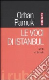 Le voci di Istanbul. Scritti e interviste libro