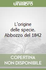 L'origine delle specie. Abbozzo del 1842 libro di Darwin Charles