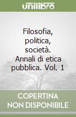 Filosofia, politica, società. Annali di etica pubblica. Vol. 1 libro di Maffettone Sebastiano; Veca Salvatore