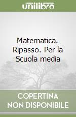 Matematica. Ripasso. Per la Scuola media (1) libro di Frassini Patrizia