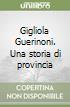 Gigliola Guerinoni. Una storia di provincia libro