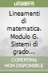 Lineamenti di matematica. Modulo G. Sistemi di grado superiore al primo. Disequazioni di secondo grado. Equazioni irrazionali. Strutture algebriche. Per il biennio libro