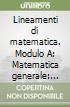 Lineamenti di matematica. Modulo A: Matematica generale: complementi di algebra... Progetto Igea. Per il triennio degli Ist. tecnici commerciali e il Liceo tecnico libro