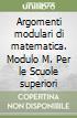 Argomenti modulari di matematica. Modulo M. Per le Scuole superiori libro