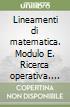 Lineamenti di matematica. Modulo E. Ricerca operativa. Progetto Erica. Per il triennio libro