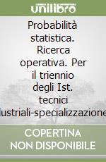 Probabilità statistica. Ricerca operativa. Per il triennio degli Ist. tecnici industriali-specializzazione informatica libro di Trovato Mario