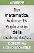 Iter matematica. Volume D. Applicazioni della matematica all'economia. Per il triennio libro