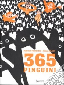 Trecentosessantacinque pinguini libro di Fromental Jean-Luc; Jolivet Joëlle