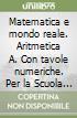 Matematica e mondo reale. Aritmetica A. Con tavole numeriche. Per la Scuola media. Con espansione online libro