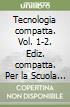 Tecnologia compatta. Vol. 1-2. Ediz. compatta. Per la Scuola media. Con CD-ROM. Con espansione online libro