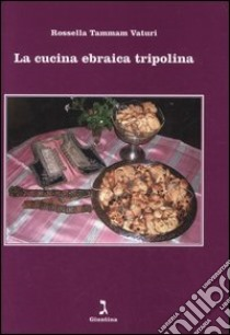La cucina ebraica tripolina libro tammam vaturi - La cucina di rossella ...