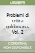 Problemi di critica goldoniana. Vol. 2 libro