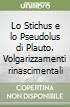 Lo Stichus e lo Pseudolus di Plauto. Volgarizzamenti rinascimentali libro